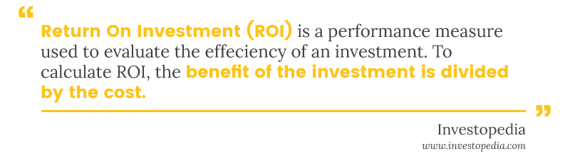 ROI Definition: A performance measure used to evaluate the efficiency of an investment